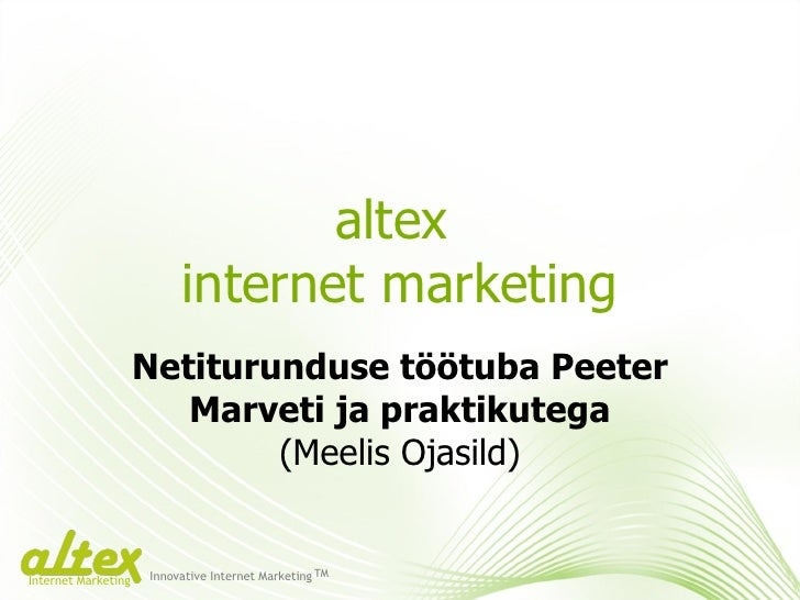 altex  internet marketing Netiturunduse töötuba Peeter Marveti ja praktikutega (Meelis Ojasild) Innovative Internet Market...