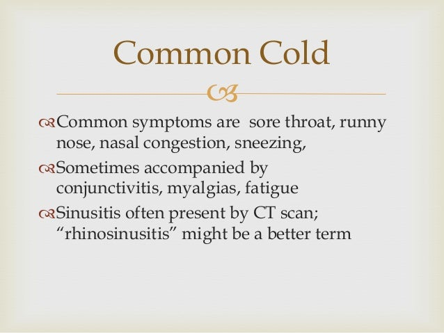  Common symptoms are sore throat, runny nose, nasal congestion, sneezing, Sometimes accompanied by conjunctivitis, myal...