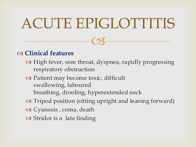   Clinical features  High fever, sore throat, dyspnea, rapidly progressing respiratory obstruction  Patient may become...