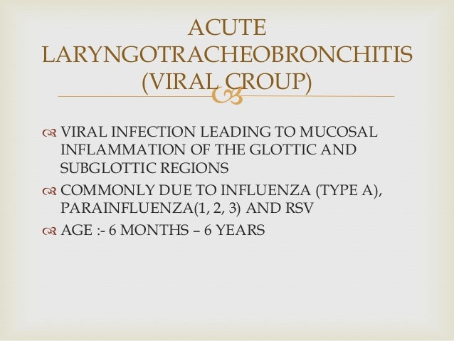   VIRAL INFECTION LEADING TO MUCOSAL INFLAMMATION OF THE GLOTTIC AND SUBGLOTTIC REGIONS  COMMONLY DUE TO INFLUENZA (TYP...