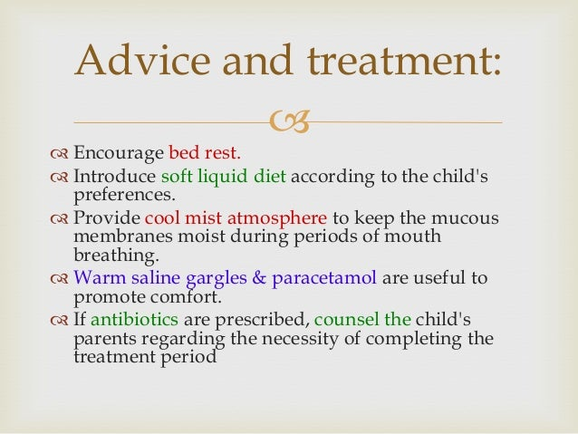   Encourage bed rest.  Introduce soft liquid diet according to the child's preferences.  Provide cool mist atmosphere ...