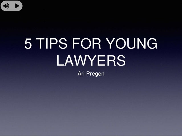 5 TIPS FOR YOUNG LAWYERS Ari Pregen