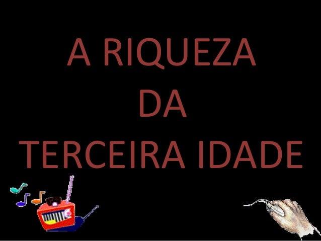 A RIQUEZA DA TERCEIRA IDADE