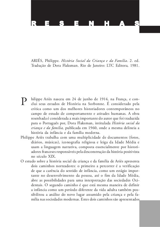 P hilippe Ariès nasceu em 24 de junho de 1914, na França, e con- clui seus estudos de História na Sorbonne. É considerado ...