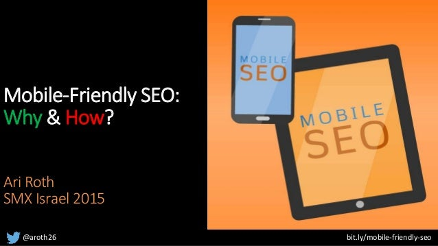 @aroth26 bit.ly/mobile-friendly-seo Mobile-Friendly SEO: Why & How? Ari Roth SMX Israel 2015
