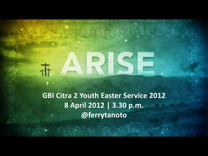 GBI Citra 2 Youth Easter Service 2012       8 April 2012 | 3.30 p.m.            @ferrytanoto