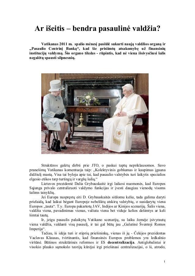"""Ar išeitis – bendra pasaulinė valdžia?        Vatikanas 2011 m. spalio mėnesį pasiūlė sukurti naują valdžios organą ir""""Pas..."""