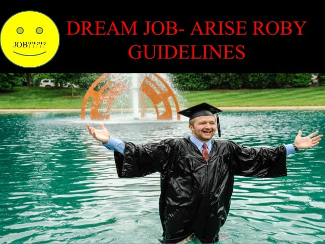 JOB?????  DREAM JOB- ARISE ROBY GUIDELINES