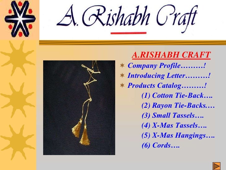 A.RISHABH CRAFT<br />Company Profile………!<br />Introducing Letter………!<br />Products Catalog………!<br />		(1) Cotton Tie-Back…...