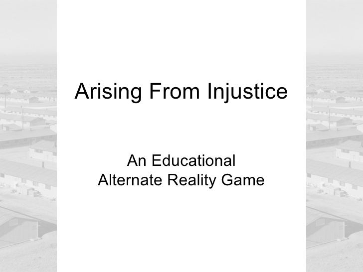 Arising From Injustice      An Educational  Alternate Reality Game