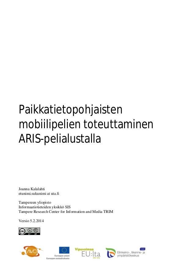 Paikkatietopohjaisten mobiilipelien toteuttaminen ARIS-pelialustalla Joanna Kalalahti etunimi.sukunimi at uta.fi Tampereen...