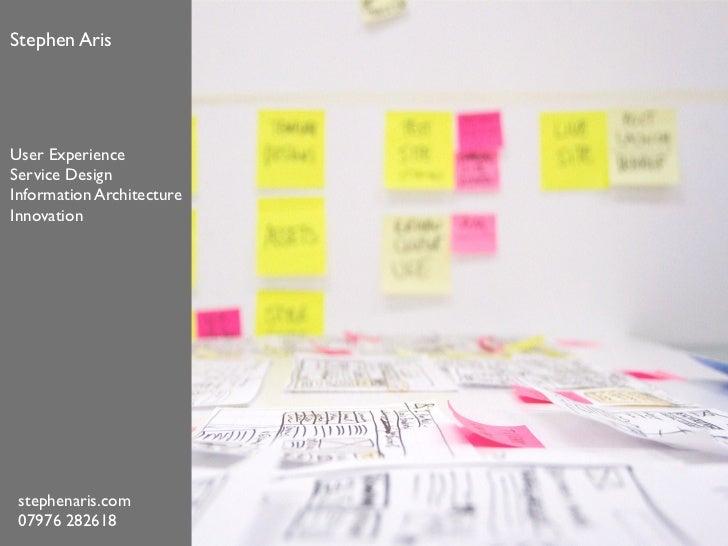 Stephen Aris User ExperienceService DesignInformation ArchitectureInnovation stephenaris.com 07976 282618