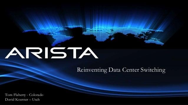 Reinventing Data Center Switching Tom Flaherty - Colorado David Koerner – Utah