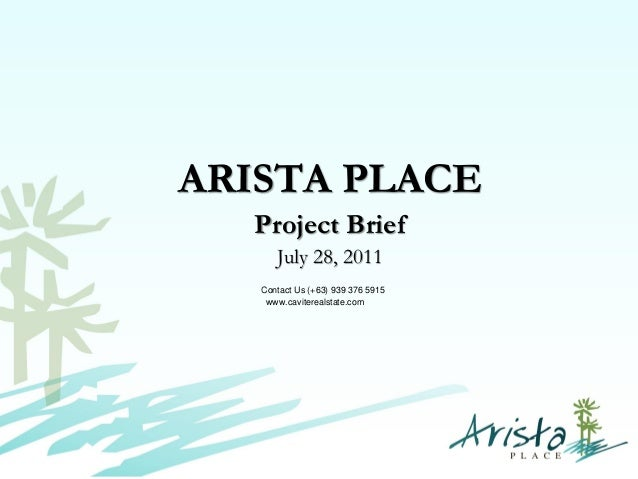 ARISTA PLACE Project Brief July 28, 2011 Contact Us (+63) 939 376 5915 www.caviterealstate.com