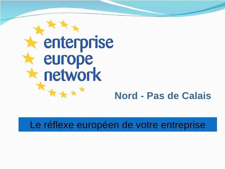 Nord - Pas de Calais Le réflexe européen de votre entreprise