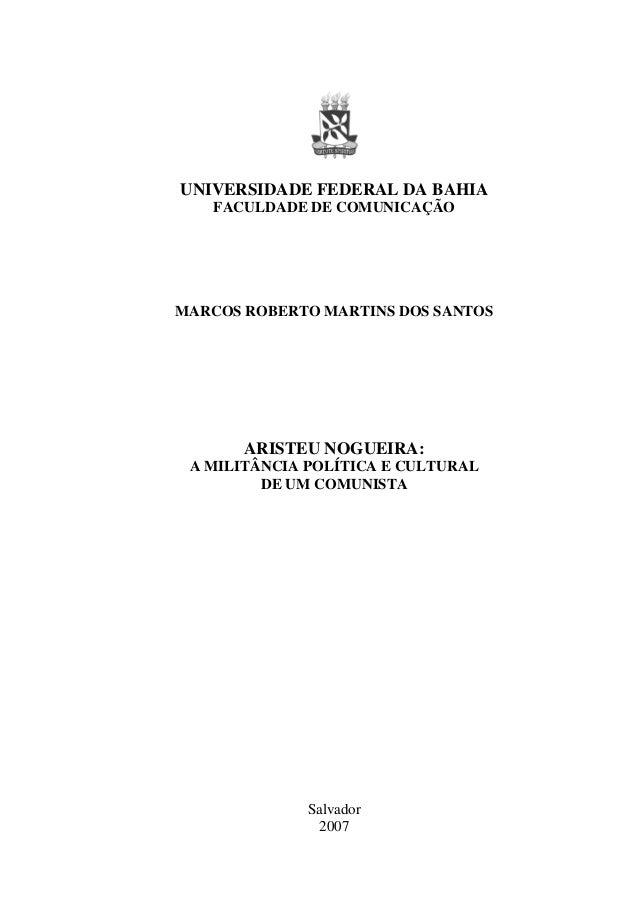 UNIVERSIDADE FEDERAL DA BAHIA FACULDADE DE COMUNICAÇÃO  MARCOS ROBERTO MARTINS DOS SANTOS  ARISTEU NOGUEIRA: A MILITÂNCIA ...