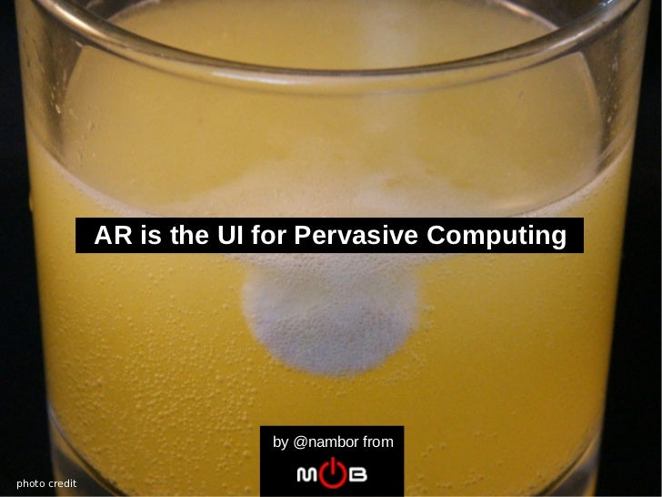 AR is the UI for Pervasive Computing                            by @nambor fromphoto credit