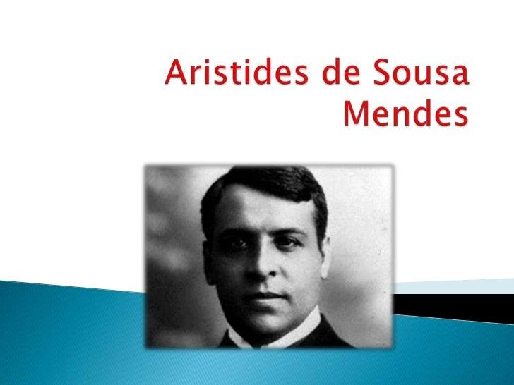   Aristides de Sousa Mendes nasceu a 19 de    Julho de 1885.   Foi um diplomata Português que no ano da    invasão Fran...