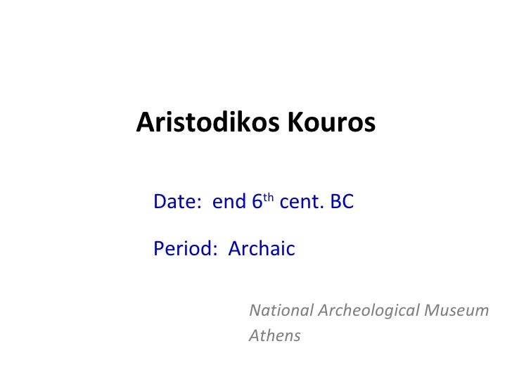 the aristodikos and the archaic period The archaic period as recently as forty to feminine statues of the archaic period, and is part of ancient terminology — the century in the aristodikos.