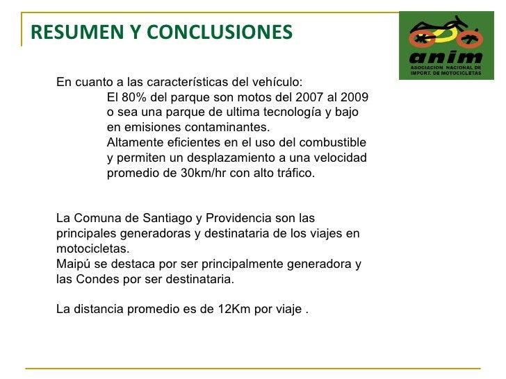RESUMEN Y CONCLUSIONES En cuanto a las características del vehículo: El 80% del parque son motos del 2007 al 2009  o sea u...