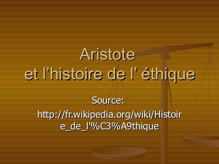 Aristoteet l'histoire de l' éthique                Source:  http://fr.wikipedia.org/wiki/Histoir        e_de_l%C3%A9thique