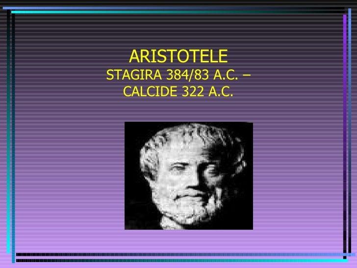 ARISTOTELE STAGIRA 384/83 A.C. – CALCIDE 322 A.C.