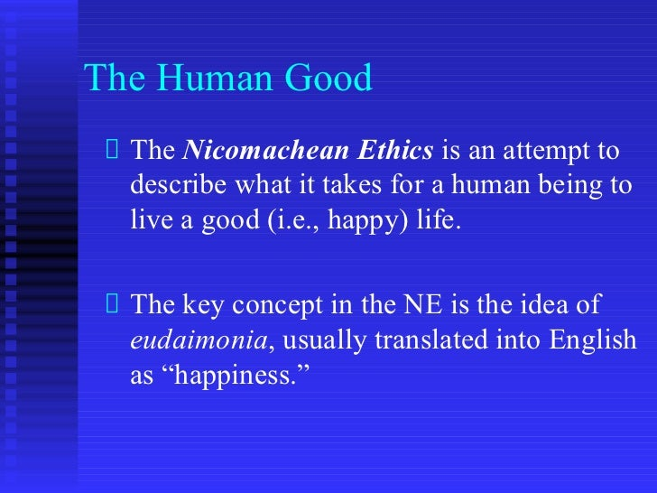 the highest end in the human good in aristotles nichomachean ethics So that this end must be the good for man for even if the end is the  nicomachean ethics/5 good judge  cal science aims at and what is the highest of.