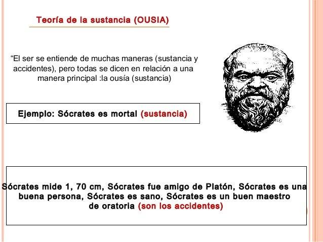 """Teoría de la sustancia (OUSIA) """"El ser se entiende de muchas maneras (sustancia y accidentes), pero todas se dicen en rela..."""