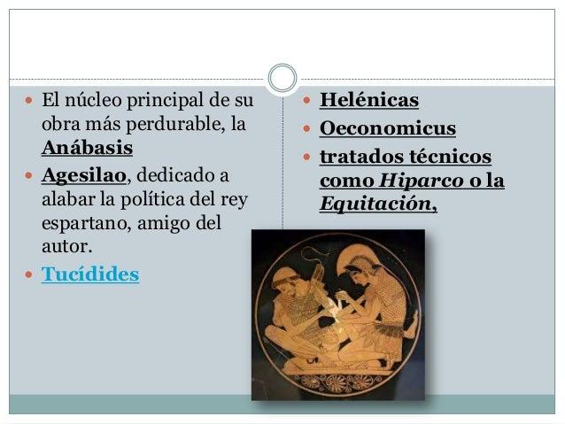  El núcleo principal de su   Helénicas  obra más perdurable, la Anábasis  Agesilao, dedicado a alabar la política del r...