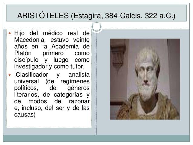 ARISTÓTELES (Estagira, 384-Calcis, 322 a.C.)  Hijo del médico real de  Macedonia, estuvo veinte años en la Academia de Pl...