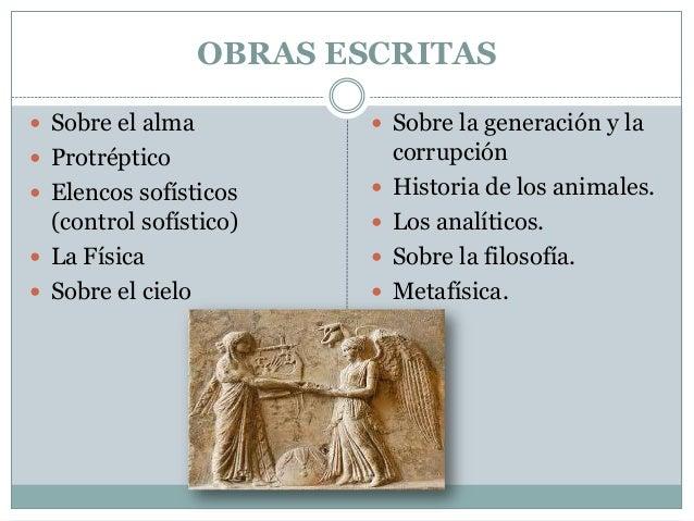 OBRAS ESCRITAS  Sobre el alma   Sobre la generación y la   Protréptico   Elencos sofísticos    (control sofístico)  ...