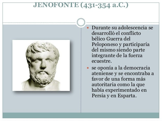 JENOFONTE (431-354 a.C.)  Durante su adolescencia se  desarrolló el conflicto bélico Guerra del Peloponeso y participaría...