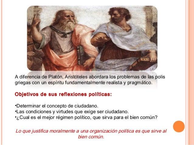 A diferencia de Platón, Aristóteles abordara los problemas de las polis griegas con un espíritu fundamentalmente realista ...