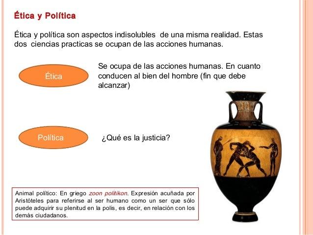 Ética y Política Ética y política son aspectos indisolubles de una misma realidad. Estas dos ciencias practicas se ocupan ...