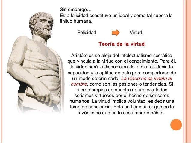 Sin embargo… Esta felicidad constituye un ideal y como tal supera la finitud humana. Felicidad Virtud Teoría de la virtud ...