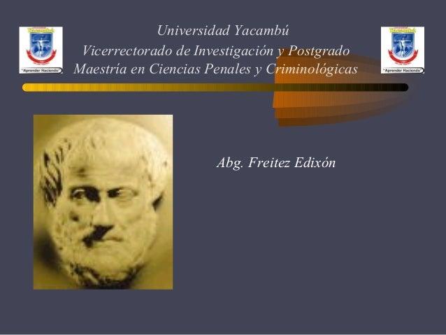 Universidad Yacambú  Vicerrectorado de Investigación y Postgrado  Maestría en Ciencias Penales y Criminológicas  Abg. Frei...