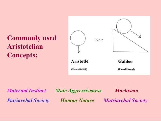 Commonly usedAristotelianConcepts:Maternal Instinct     Male Aggressiveness       MachismoPatriarchal Society     Human Na...