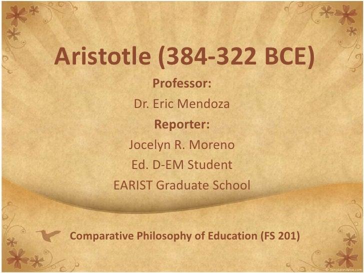 Aristotle (384-322 BCE)<br />Professor:<br />Dr. Eric Mendoza<br />Reporter:<br />Jocelyn R. Moreno<br />Ed. D-EM Student<...