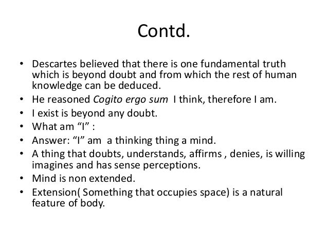 descartes view on knowledge Get an answer for 'how does descartes define what it means to be human, and what is the signifcance of the definition' and find  it is just descartes' view that.