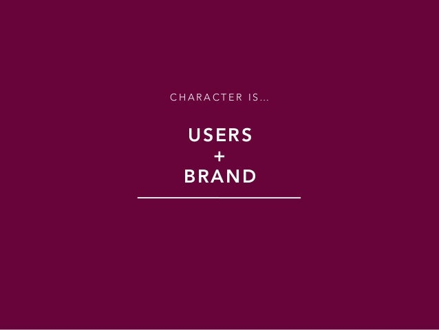 C H A R A C T E R I S … USERS + BRAND