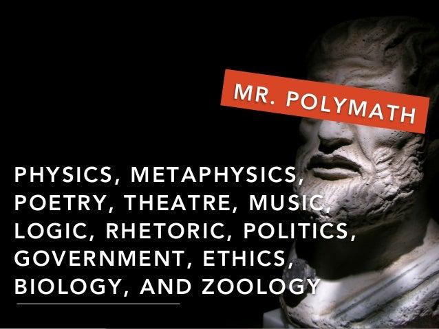 PHYSICS, METAPHYSICS, POETRY, THEATRE, MUSIC, LOGIC, RHETORIC, POLITICS, GOVERNMENT, ETHICS, BIOLOGY, AND ZOOLOGY MR. POLY...