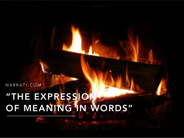 "N A R R A T I . C O M ""THE EXPRESSION OF MEANING IN WORDS"""