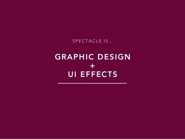S P E C T A C L E I S … GRAPHIC DESIGN + UI EFFECTS