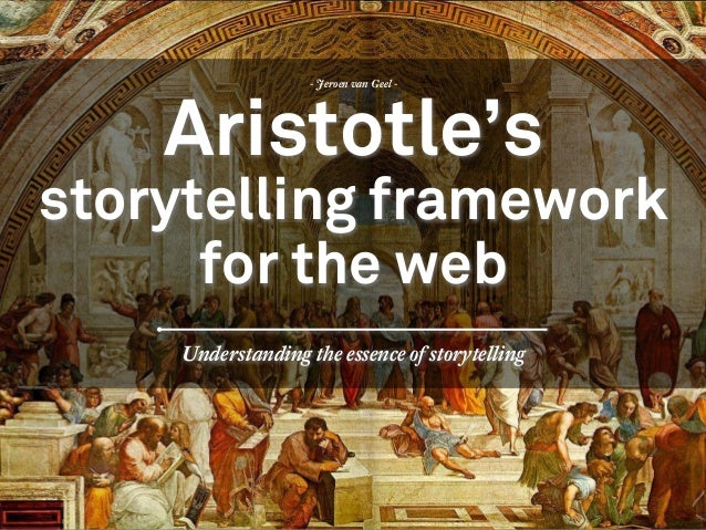 Understanding the essence of storytelling - Jeroen van Geel - Aristotle's storytelling framework for the web