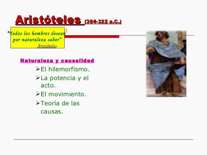 Aristóteles  (384-322 a.C.) Esquema general <ul><li>Naturaleza y causalidad </li></ul><ul><ul><ul><li>El hilemorfismo.  </...