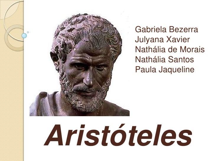 Gabriela BezerraJulyana XavierNathália de MoraisNathália Santos Paula Jaqueline<br />Aristóteles<br />
