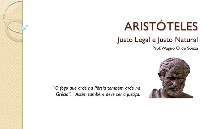 ARISTÓTELES                                Justo Legal e Justo Natural                                               Prof....