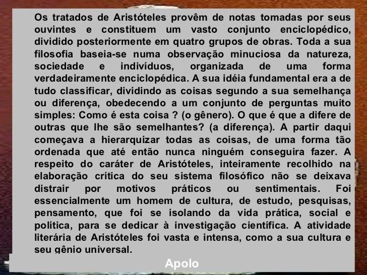 <ul><ul><li>Os tratados de Aristóteles provêm de notas tomadas por seus ouvintes e constituem um vasto conjunto enciclopéd...