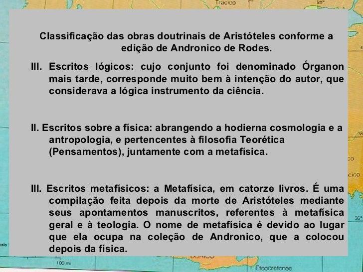 <ul><ul><li>Classificação das obras doutrinais de Aristóteles conforme a  edição de Andronico de Rodes. </li></ul></ul><ul...