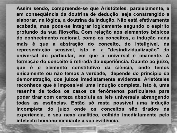 <ul><ul><li>Assim sendo, compreende-se que Aristóteles, paralelamente, e em conseqüência da doutrina de dedução, seja cons...